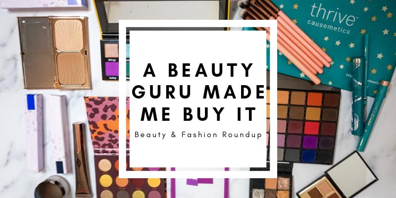 A Beauty Guru Made Me Do It | A Beauty Guru Made Me Buy It | Beauty & Fashion Roundup